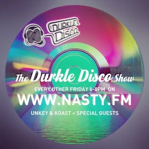 Durkle Disco show on www.nasty.fm with Unkey & Koast