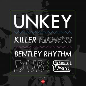 Unkey Latest Release KILLER KLOWNS/BENTLEY RHYTHM DUB
